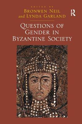 Questions of Gender in Byzantine Society - Garland, Lynda