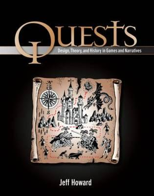 Quests: Design, Theory, and History in Games and Narratives - Howard, Jeff