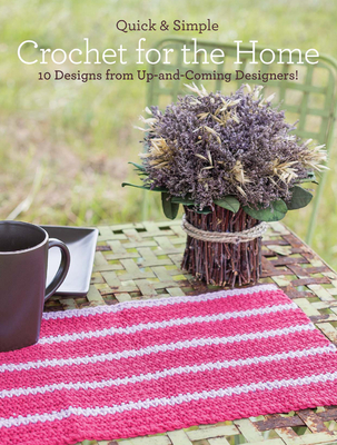 Quick and Simple Crochet for the Home: 10 Designs from Up-and-Coming Designers! - Armstrong, Melissa (Contributions by), and Galik, Tanis (Contributions by), and Robinson, Angelia (Contributions by)
