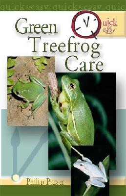 Quick & Easy Green Treefrog Care - Purser, Phillip, and Purser, Philip