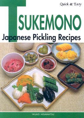 Quick & Easy Tsukemono: Japanese Pickling Recipes - Hisamatsu, Ikuko
