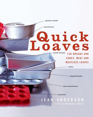 Quick Loaves: 150 Breads and Cakes, Meat and Meatless Loaves - Anderson, Jean