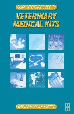 Quick Reference Guide to Veterinary Medical Kits: Medical Kit: Quick Reference to Veterinary Equipment - Bowden, Carole, and Cornwall, Truto, and Masters, Jo
