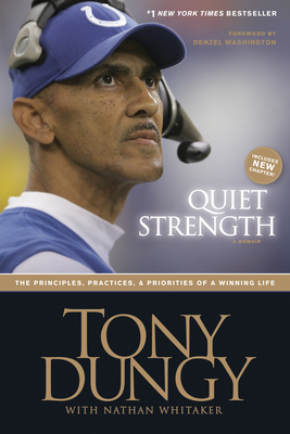 Quiet Strength: The Principles, Practices, & Priorities of a Winning Life - Dungy, Tony, and Whitaker, Nathan