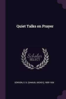 Quiet Talks on Prayer - Gordon, S D 1859-1936