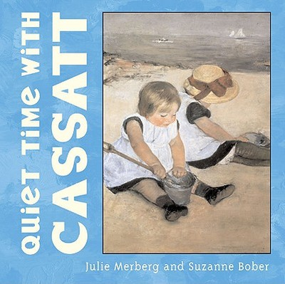 Quiet Time with Cassatt - Merberg, Julie, and Bober, Suzanne