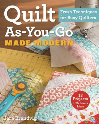 Quilt As-You-Go Made Modern: Fresh Techniques for Busy Quilters - Brandvig, Jera