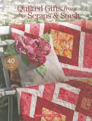 Quilted Gifts from Your Scraps & Stash: 40 Gifts to Make - Drg Publishing, and Annie's