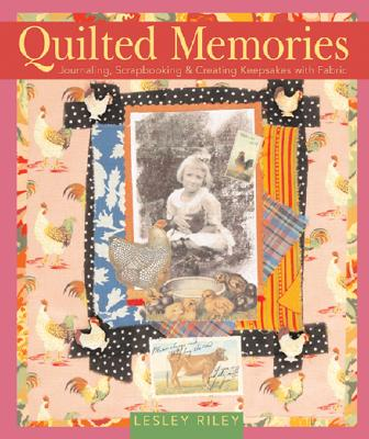 Quilted Memories: Journaling, Scrapbooking & Creating Keepsakes with Fabric - Riley, Lesley