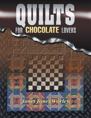 Quilts for Chocolate Lovers - Worley, Janet Jones, and Jones Worley, Janet, and Marjorie L Russell
