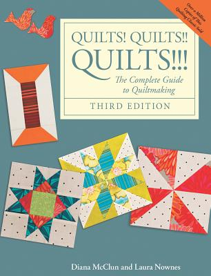Quilts! Quilts!! Quilts!!!: The Complete Guide to Quiltmaking - McClun, Diana, and Nownes, Laura