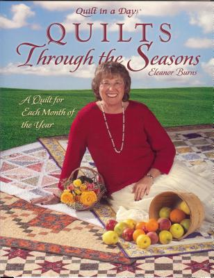 Quilts Through the Seasons: A Quilt for Each Month of the Year - Burns, Eleanor