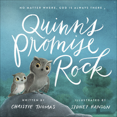 Quinn's Promise Rock: No Matter Where, God Is Always There - Thomas, Christie, and Hanson, Sydney