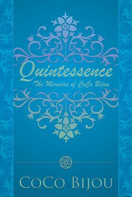 Quintessence: The Memoirs of Coco Bijou - Bijou, Coco