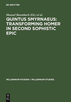 Quintus Smyrnaeus: Transforming Homer in Second Sophistic Epic - Baumbach, Manuel (Editor)