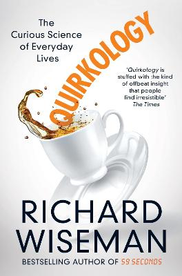 Quirkology: The Curious Science of Everyday Lives - Wiseman, Richard