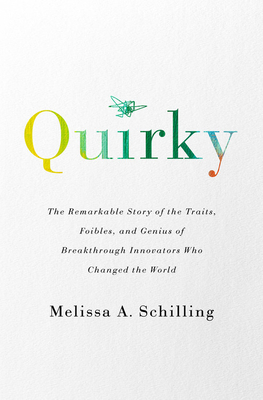 Quirky: The Remarkable Story of the Traits, Foibles, and Genius of Breakthrough Innovators Who Changed the World - Schilling, Melissa A