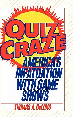 Quiz Craze: America's Infatuation with Game Shows - DeLong, Thomas A