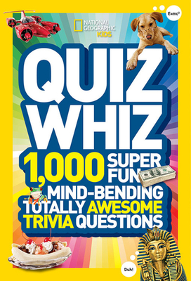 Quiz Whiz: 1,000 Super Fun, Mind-Bending, Totally Awesome Trivia Questions - National Geographic Kids
