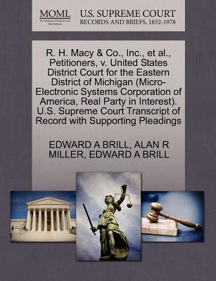 R. H. Macy & Co., Inc., Et Al., Petitioners, V. United States District Court for the Eastern District of Michigan (Micro-Electronic Systems Corporation of America, Real Party in Interest). U.S. Supreme Court Transcript of Record with Supporting Pleadings - Miller, Alan R, and Brill, Edward A
