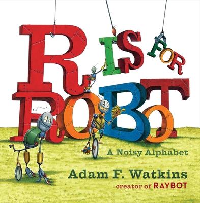 R Is for Robot: A Noisy Alphabet - Watkins, Adam F