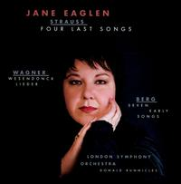 R. Strauss: Four Last Songs; Wagner: Wesendonck Lieder; Berg: Seven Early Songs - Jane Eaglen (soprano); London Symphony Orchestra; Donald Runnicles (conductor)