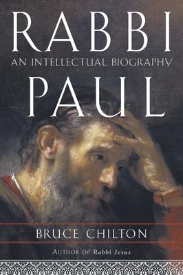 Rabbi Paul: An Intellectual Biography - Chilton, Bruce