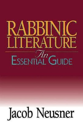 Rabbinic Literature: An Essential Guide - Neusner, Jacob, PhD