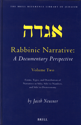 Rabbinic Narrative: A Documentary Perspective: Volume 2: Forms, Types, and Distribution of Narratives in Sifra, Sifre to Numbers, and Sifre to Deuteronomy - Neusner, Jacob, PhD