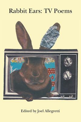 Rabbit Ears: TV Poems - Allegretti, Joel (Editor)