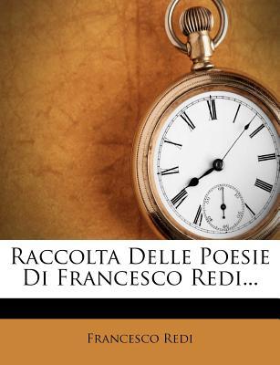 Raccolta Delle Poesie Di Francesco Redi. - Redi, Francesco