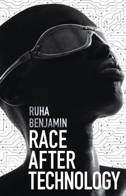 Race After Technology: Abolitionist Tools for the New Jim Code - Benjamin, Ruha