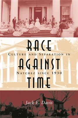 Race Against Time: Culture and Separation in Natchez Since 1930 - Davis, Jack E