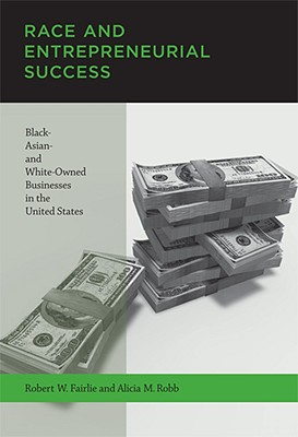 Race and Entrepreneurial Success: Black-, Asian-, and White-Owned Businesses in the United States -