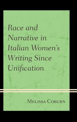 Race and Narrative in Italian Women's Writing Since Unification - Coburn, Melissa