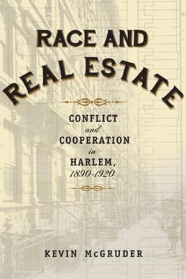 Race and Real Estate: Conflict and Cooperation in Harlem, 1890-1920 - McGruder, Kevin