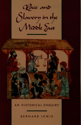 Race and Slavery in the Middle East: An Historical Enquiry - Lewis, Bernard