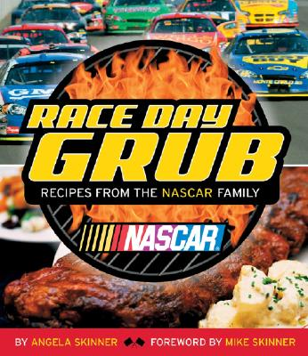 Race Day Grub: Recipes from the NASCAR Family - Skinner, Angela, and Skinner, Mike (Foreword by)