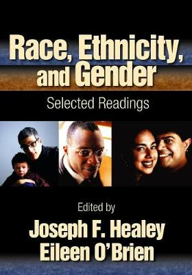 Race, Ethnicity, and Gender: Selected Readings - Healey, Joseph F, Dr. (Editor), and O'Brien, Eileen T, Dr. (Editor)