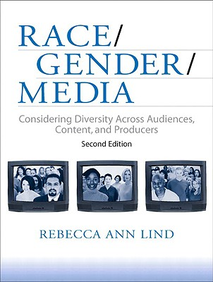 Race/Gender/Media: Considering Diversity Across Audiences, Content, and Producers - Lind, Rebecca Ann