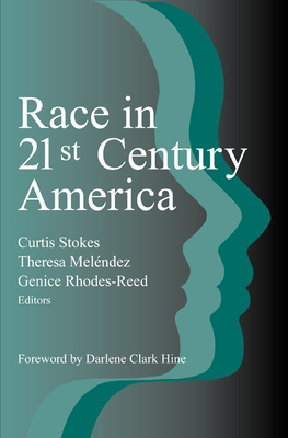 Race in 21st Century America - Stokes, Curtis (Editor), and Melendez, Theresa A (Editor), and Rhodes-Reed, Genice (Editor)