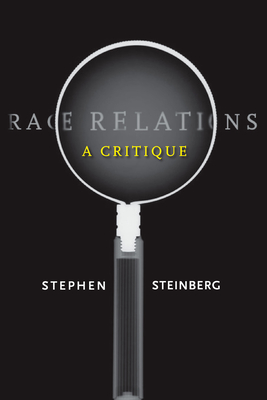 Race Relations: A Critique - Steinberg, Stephen