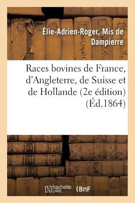 Races Bovines de France, d'Angleterre, de Suisse Et de Hollande 2e ?dition - de Dampierre-E-A-R