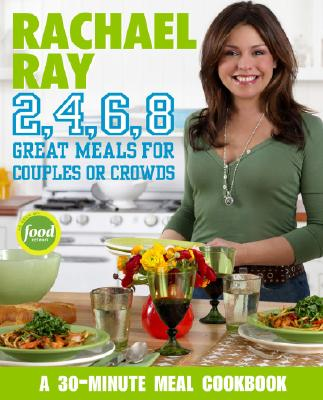 Rachael Ray 2, 4, 6, 8: Great Meals for Couples or Crowds - Ray, Rachael