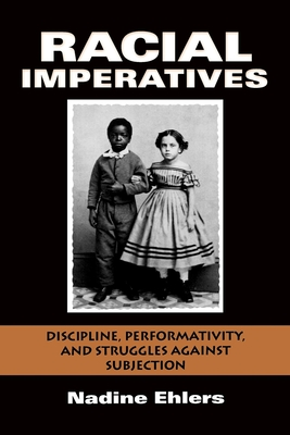Racial Imperatives: Discipline, Performativity, and Struggles against Subjection - Ehlers, Nadine