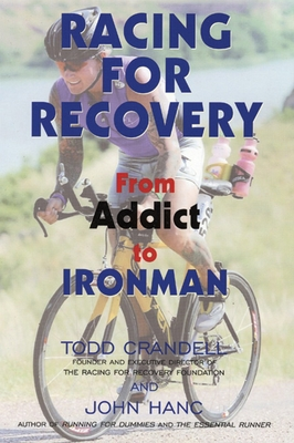 Racing for Recovery: From Addict to Ironman - Crandell, Todd, and Hanc, John