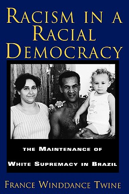 Racism in a Racial Democracy: The Maintenance of White Supremacy in Brazil - Twine, France Winddance