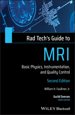 Rad Tech's Guide to MRI: Basic Physics, Instrumentation, and Quality Control - Faulkner, William H, and Seeram, Euclid (Editor)