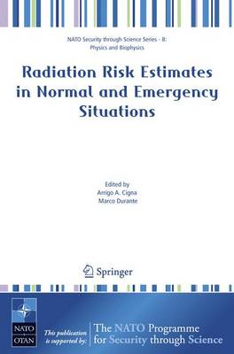 Radiation Risk Estimates in Normal and Emergency Situations - Cigna, Arrigo A (Editor), and Durante, Marco (Editor)