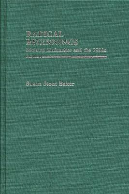 Radical Beginnings: Richard Hofstadter and the 1930s - Baker, Susan Stout, and Stout Baker, Susan